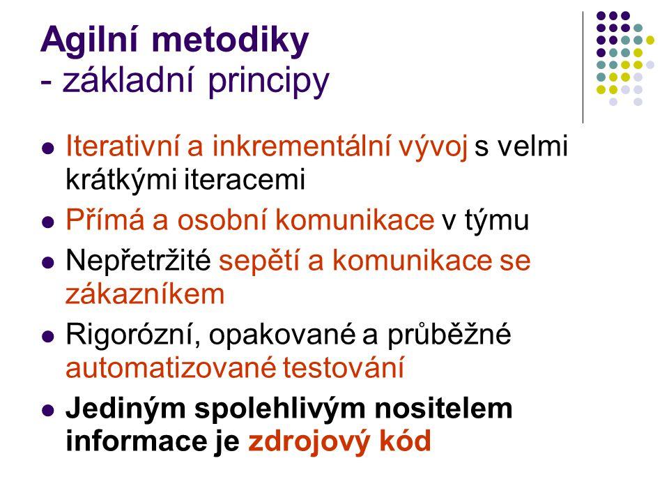 Agilní metodiky - základní principy Iterativní a inkrementální vývoj s velmi krátkými iteracemi Přímá a osobní komunikace v týmu Nepřetržité sepětí a