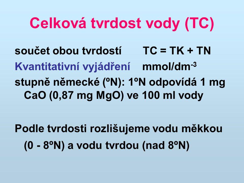 Celková tvrdost vody (TC) součet obou tvrdostí TC = TK + TN Kvantitativní vyjádření mmol/dm -3 stupně německé (ºN): 1ºN odpovídá 1 mg CaO (0,87 mg MgO) ve 100 ml vody Podle tvrdosti rozlišujeme vodu měkkou (0 - 8ºN) a vodu tvrdou (nad 8ºN)