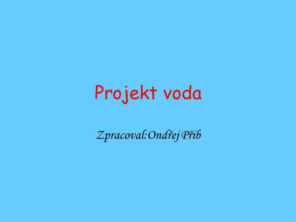 Projekt voda Zpracoval:Ondřej Přib