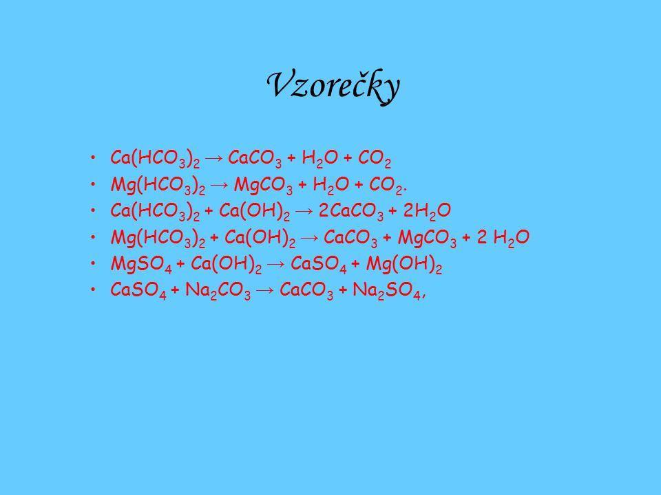 Vzorečky Ca(HCO 3 ) 2 → CaCO 3 + H 2 O + CO 2 Mg(HCO 3 ) 2 → MgCO 3 + H 2 O + CO 2.