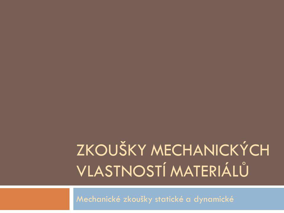 ZKOUŠKY MECHANICKÝCH VLASTNOSTÍ MATERIÁLŮ Mechanické zkoušky statické a dynamické