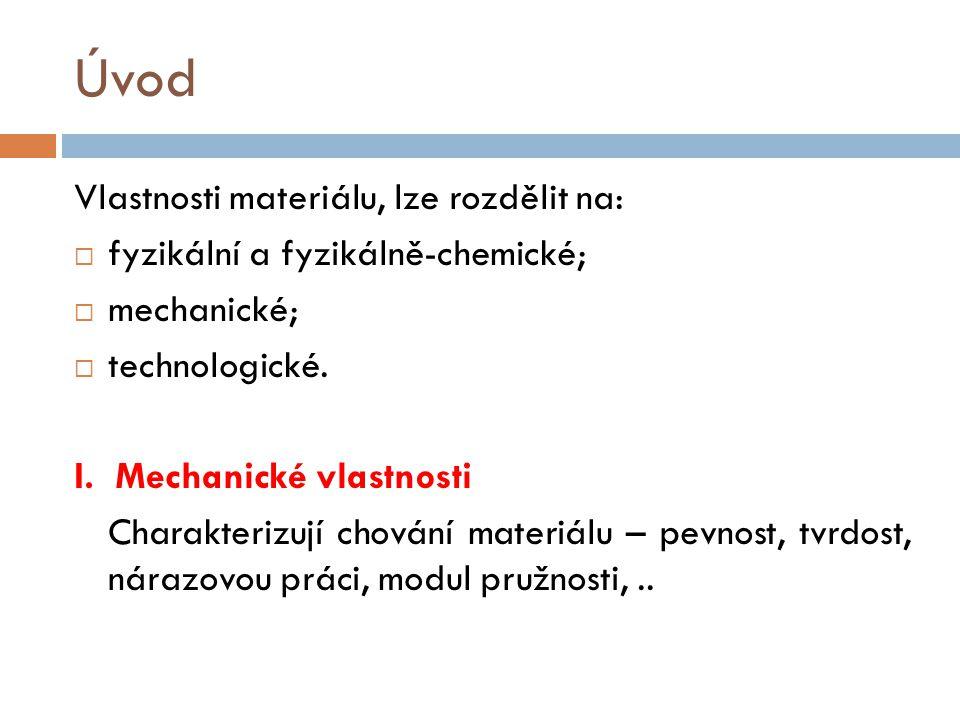 Úvod Vlastnosti materiálu, lze rozdělit na:  fyzikální a fyzikálně-chemické;  mechanické;  technologické. I. Mechanické vlastnosti Charakterizují c