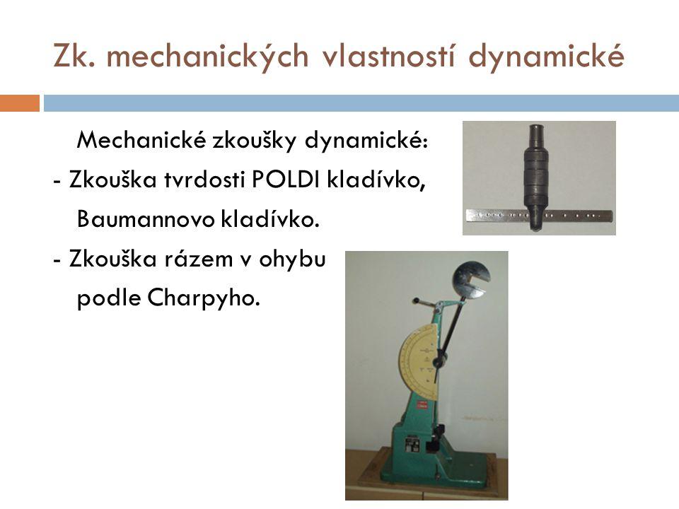 Zk. mechanických vlastností dynamické Mechanické zkoušky dynamické: - Zkouška tvrdosti POLDI kladívko, Baumannovo kladívko. - Zkouška rázem v ohybu po
