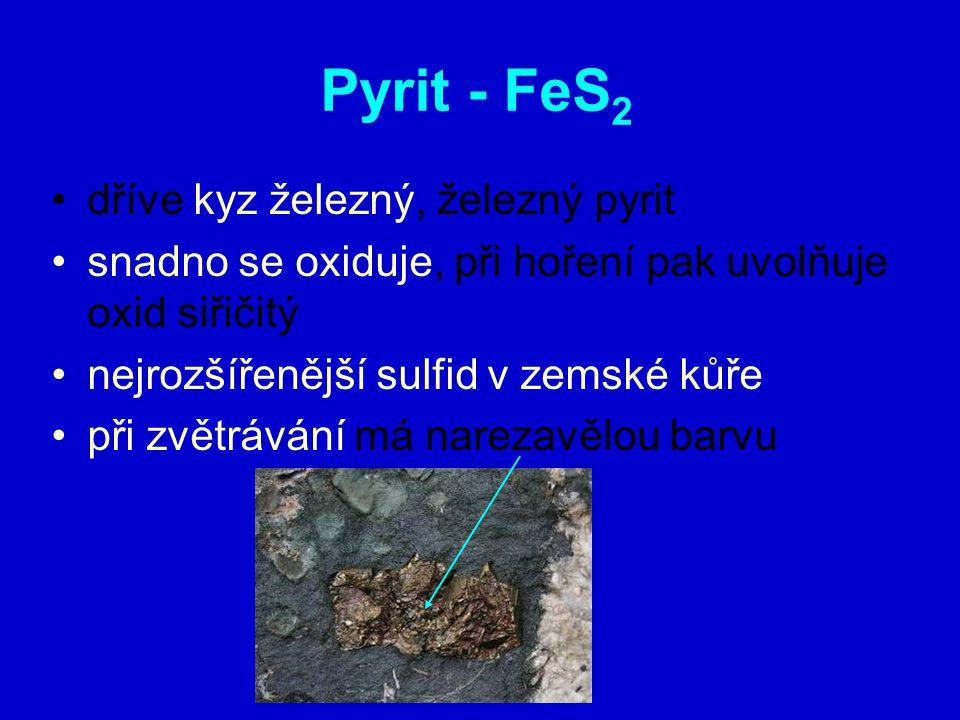 dříve kyz železný, železný pyrit snadno se oxiduje, při hoření pak uvolňuje oxid siřičitý nejrozšířenější sulfid v zemské kůře při zvětrávání má narezavělou barvu