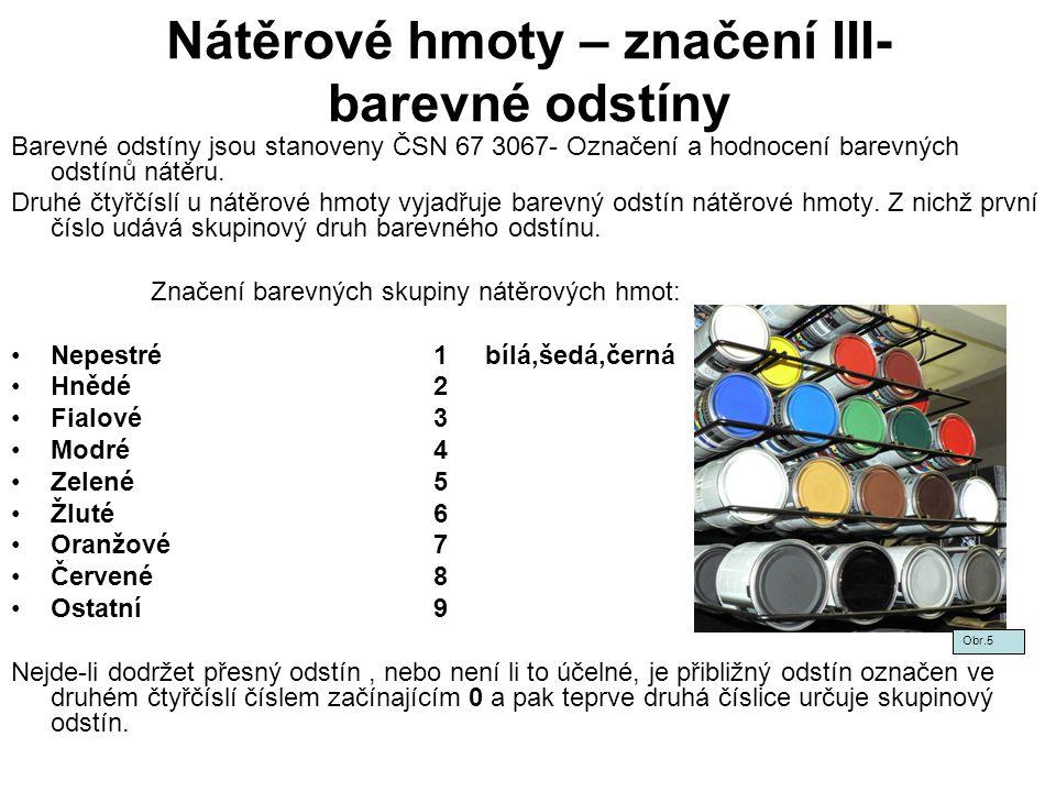 Nátěrové hmoty – značení III- barevné odstíny Barevné odstíny jsou stanoveny ČSN 67 3067- Označení a hodnocení barevných odstínů nátěru. Druhé čtyřčís