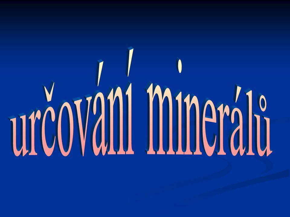 Minerály se určují podle několika kritérií: Minerály se určují podle několika kritérií: -hustota -tvrdost -hustota -tvrdosthustotatvrdosthustotatvrdost -barva vrypu -štěpnost -barva vrypu -štěpnostbarva vrypu štěpnostbarva vrypu štěpnost -lom -tvar -lom -tvarlomtvarlomtvar -lesk -vzhled -lesk -vzhledleskvzhledleskvzhled -charakteristické horninové prostředí -posouzení průhlednosti a průsvitnosti -charakteristické horninové prostředí -posouzení průhlednosti a průsvitnosticharakteristické horninové prostředíposouzení průhlednosti a průsvitnosticharakteristické horninové prostředíposouzení průhlednosti a průsvitnosti
