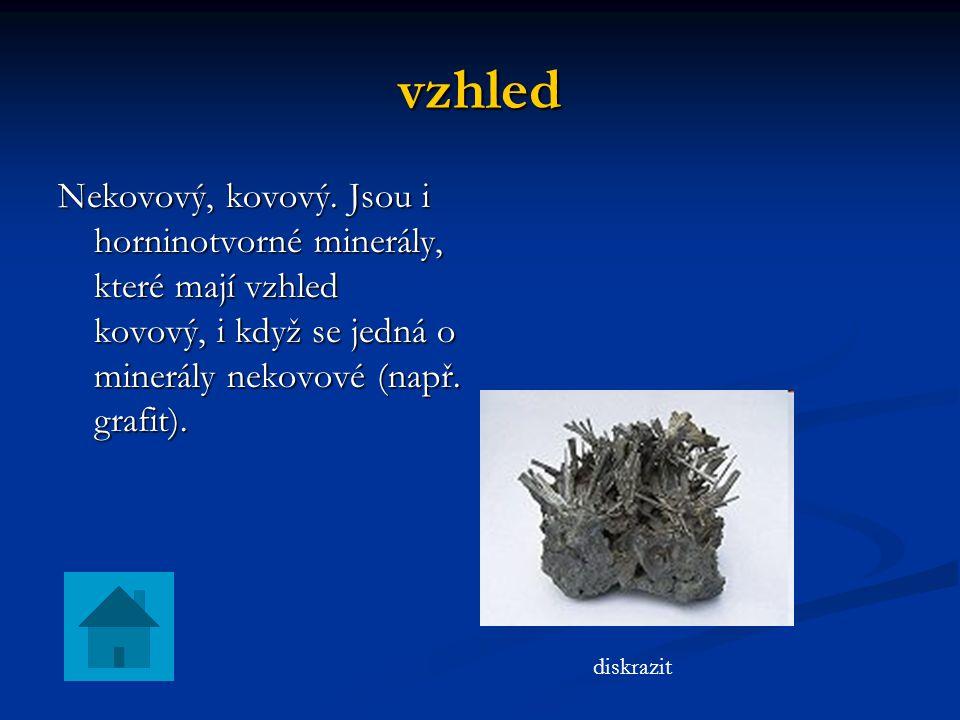 vzhled Nekovový, kovový. Jsou i horninotvorné minerály, které mají vzhled kovový, i když se jedná o minerály nekovové (např. grafit). diskrazit