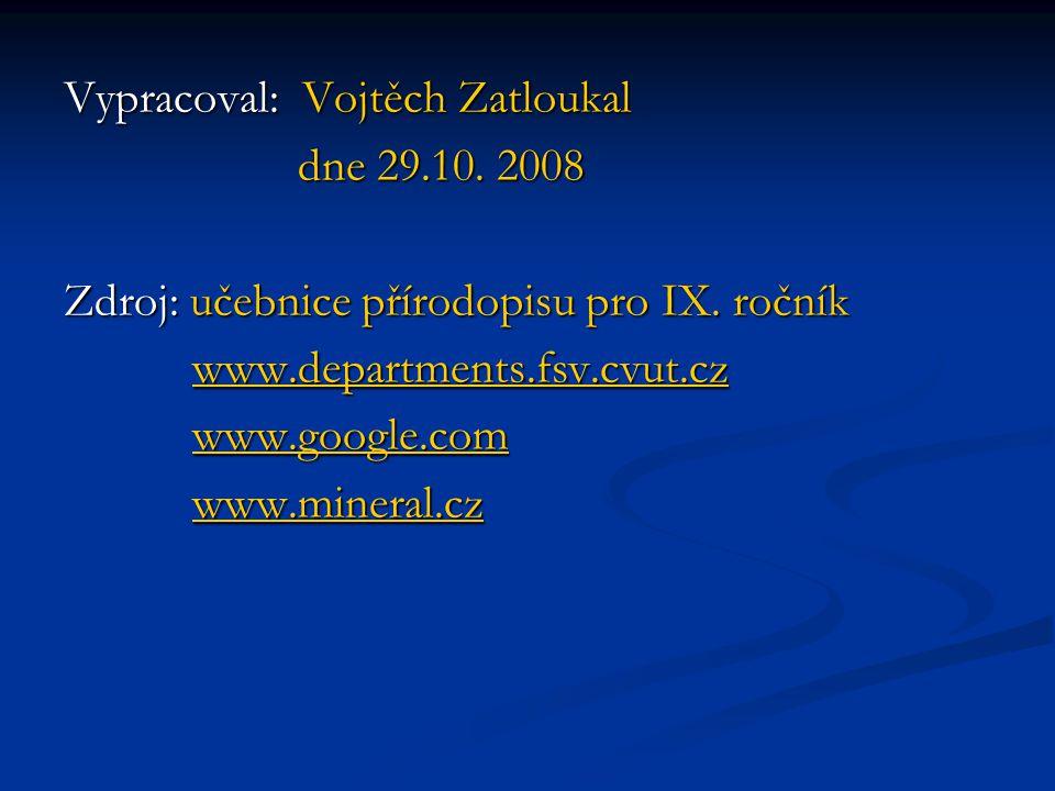 Vypracoval: Vojtěch Zatloukal dne 29.10. 2008 dne 29.10. 2008 Zdroj: učebnice přírodopisu pro IX. ročník www.departments.fsv.cvut.cz www.departments.f