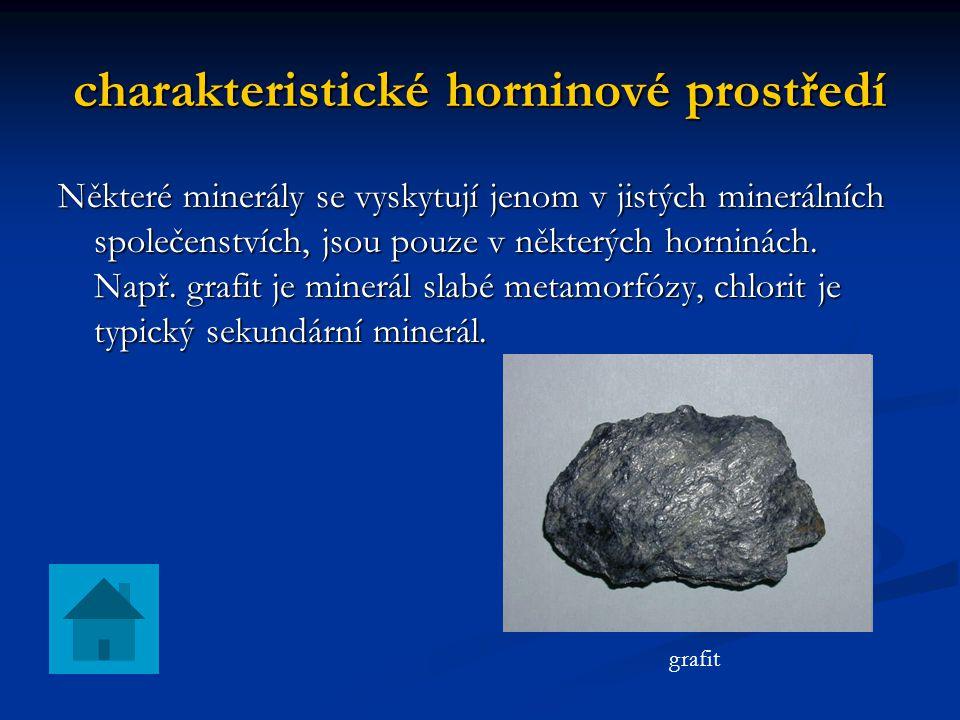 charakteristické horninové prostředí Některé minerály se vyskytují jenom v jistých minerálních společenstvích, jsou pouze v některých horninách. Např.