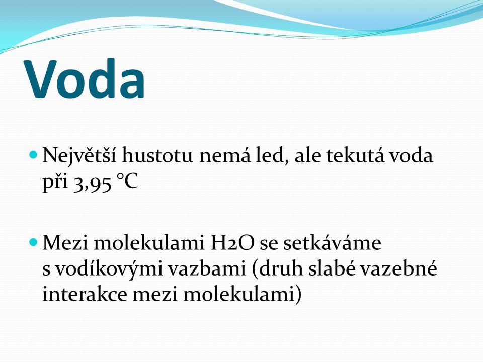 Největší hustotu nemá led, ale tekutá voda při 3,95 °C Mezi molekulami H2O se setkáváme s vodíkovými vazbami (druh slabé vazebné interakce mezi moleku