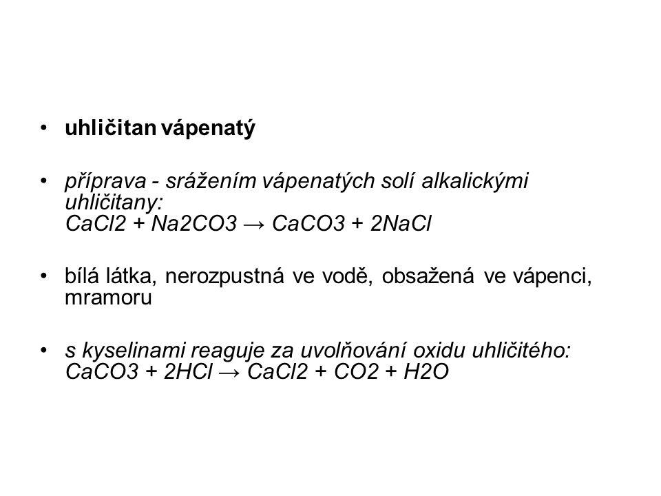 uhličitan vápenatý příprava - srážením vápenatých solí alkalickými uhličitany: CaCl2 + Na2CO3 → CaCO3 + 2NaCl bílá látka, nerozpustná ve vodě, obsažen
