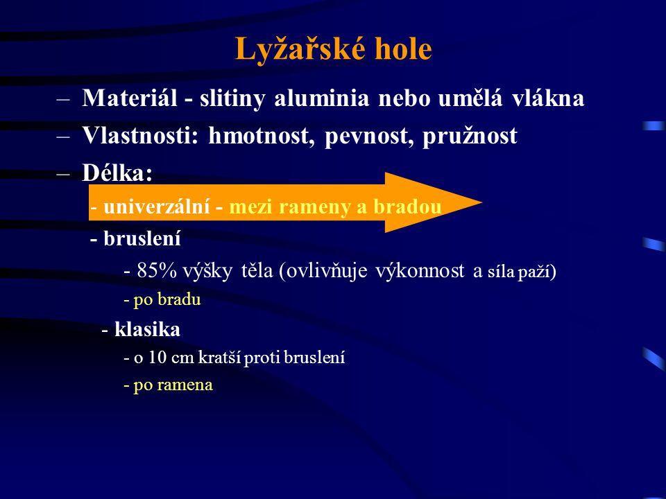 Lyžařské hole –Materiál - slitiny aluminia nebo umělá vlákna –Vlastnosti: hmotnost, pevnost, pružnost –Délka: - univerzální - mezi rameny a bradou - b