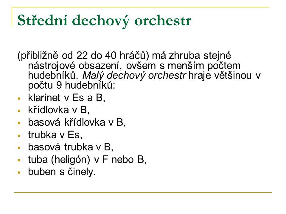 Střední dechový orchestr (přibližně od 22 do 40 hráčů) má zhruba stejné nástrojové obsazení, ovšem s menším počtem hudebníků. Malý dechový orchestr hr