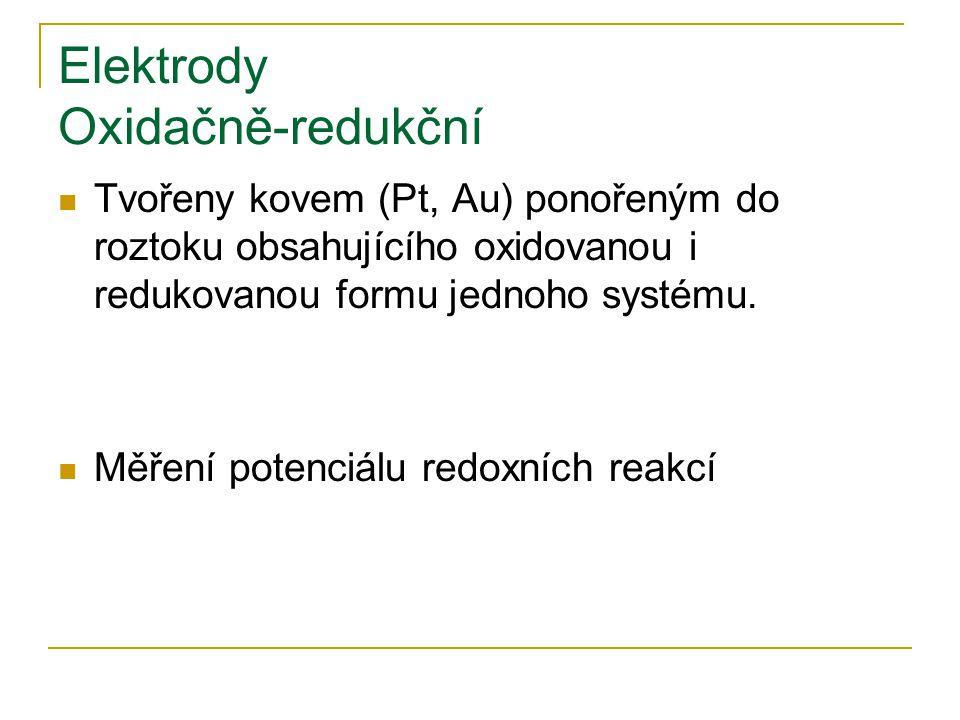 Elektrody Oxidačně-redukční Tvořeny kovem (Pt, Au) ponořeným do roztoku obsahujícího oxidovanou i redukovanou formu jednoho systému. Měření potenciálu