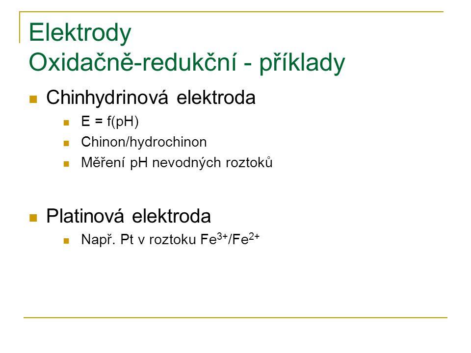 Elektrody Oxidačně-redukční - příklady Chinhydrinová elektroda E = f(pH) Chinon/hydrochinon Měření pH nevodných roztoků Platinová elektroda Např. Pt v