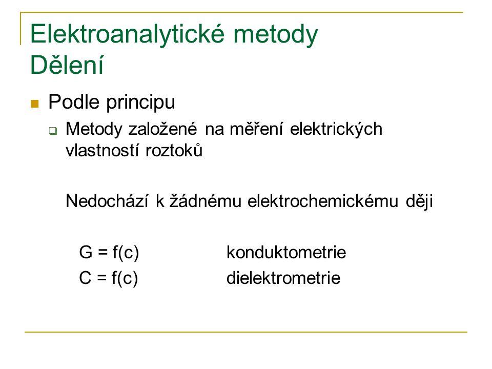 Elektroanalytické metody Dělení Další hlediska  Přímé metody Elektrogravimetrie…..mvyloučení kovu na elektrodě CoulometrieQ ~ mFarradayovy zákony  Nepřímé – kalibrace Potenciometrie Voltametrie Konduktometrie