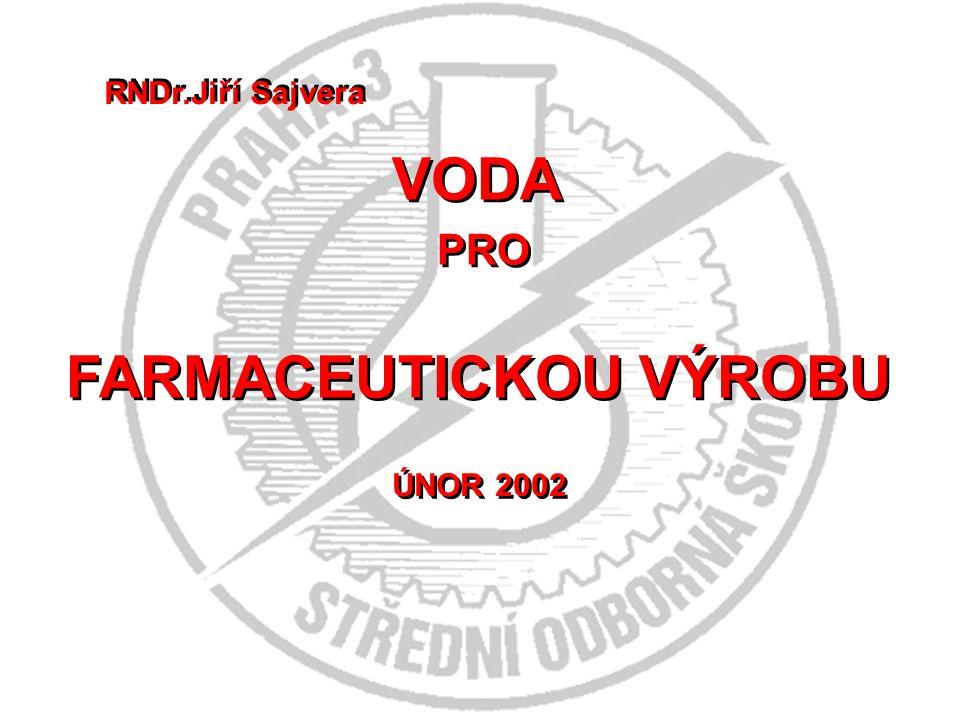ukazatelem kvality vody je elektrická vodivost Český lékopis 2002 předepisuje tyto hodnoty: čištěná voda nejvýše 4,3  S na 1 cm 2 při 20 °C voda pro injekci a voda vysoce čištěná nejvýše 1,1  S na 1 cm 2 při 20 °C.