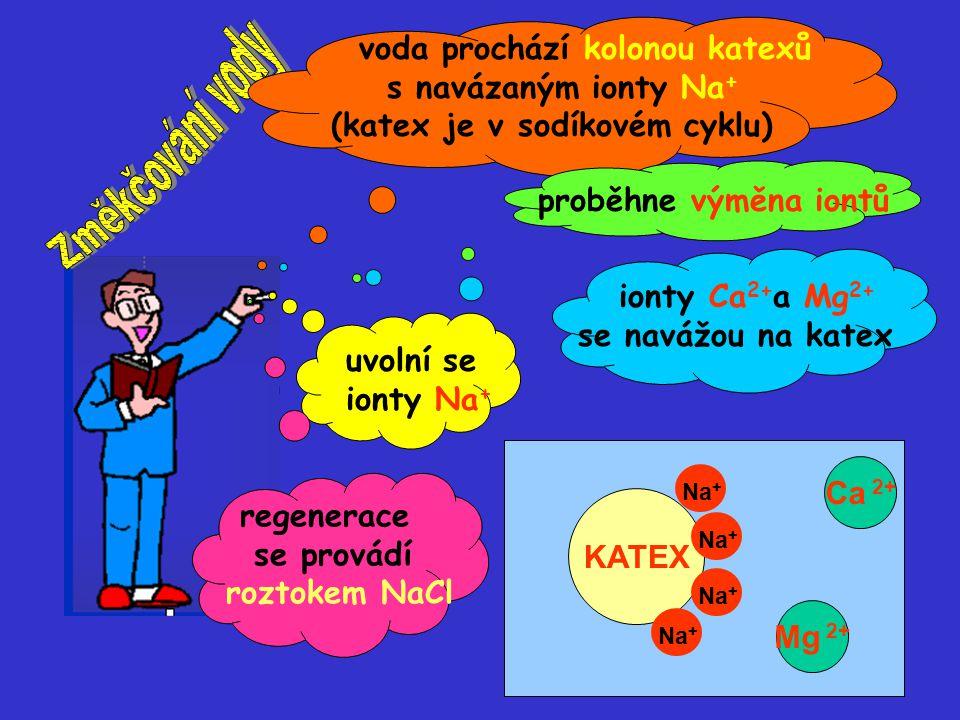 voda prochází kolonou katexů s navázaným ionty Na + (katex je v sodíkovém cyklu) proběhne výměna iontů ionty Ca 2+ a Mg 2+ se navážou na katex uvolní