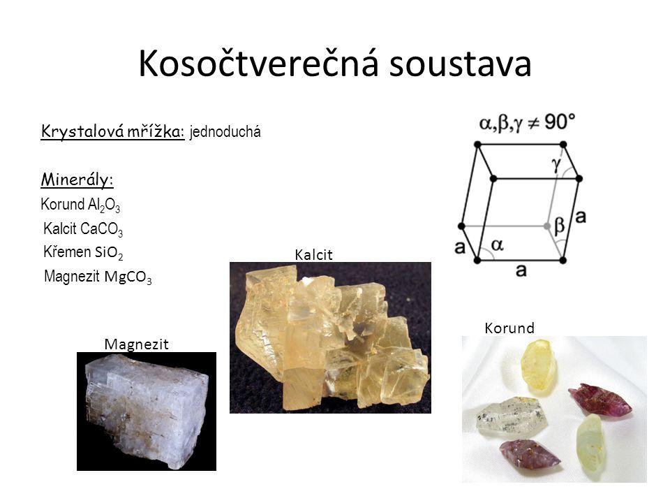 Kosočtverečná soustava Krystalová mřížka: jednoduchá Minerály: Korund Al 2 O 3 Kalcit CaCO 3 Křemen SiO 2 Magnezit MgCO 3 Magnezit Korund Kalcit
