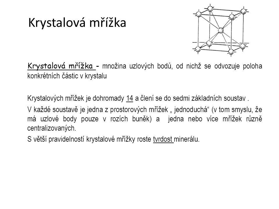 Krystalová mřížka - množina uzlových bodů, od nichž se odvozuje poloha konkrétních částic v krystalu Krystalových mřížek je dohromady 14 a člení se do