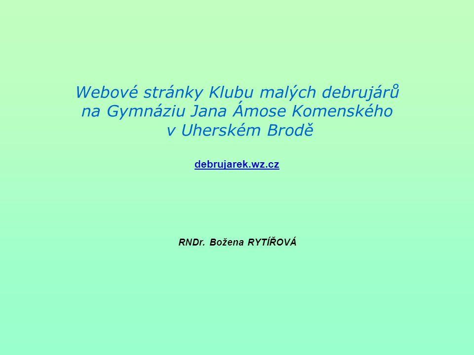 Webové stránky Klubu malých debrujárů na Gymnáziu Jana Ámose Komenského v Uherském Brodě debrujarek.wz.cz RNDr.