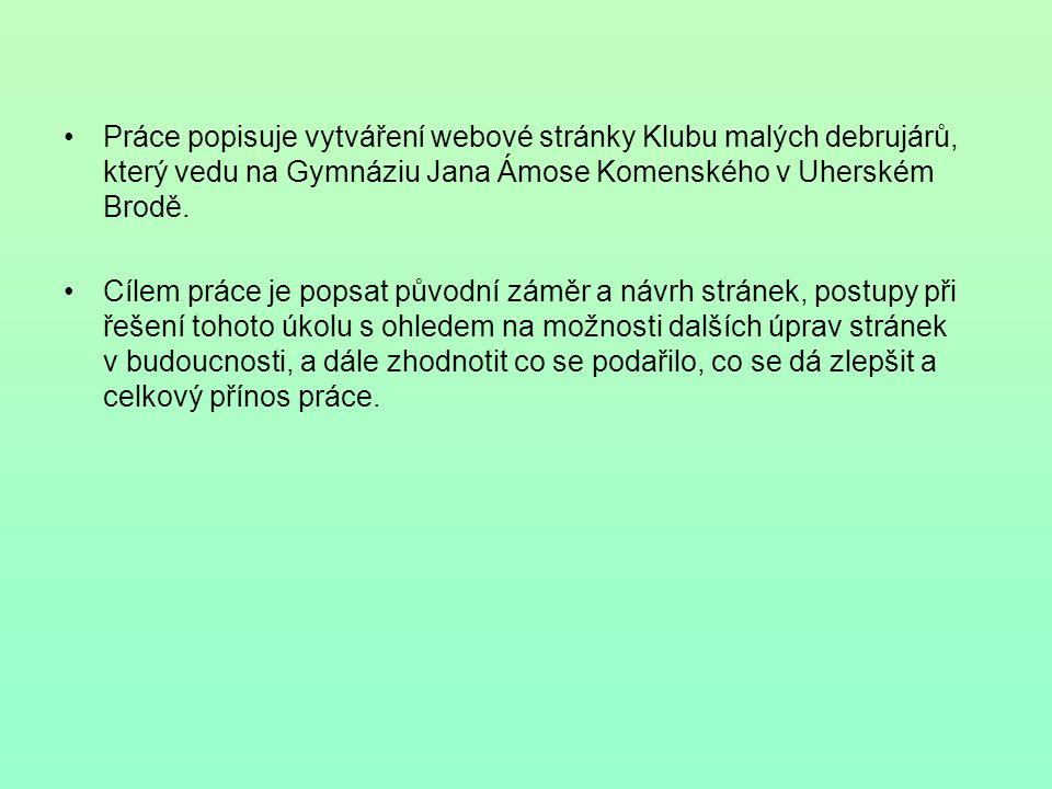 Práce popisuje vytváření webové stránky Klubu malých debrujárů, který vedu na Gymnáziu Jana Ámose Komenského v Uherském Brodě.