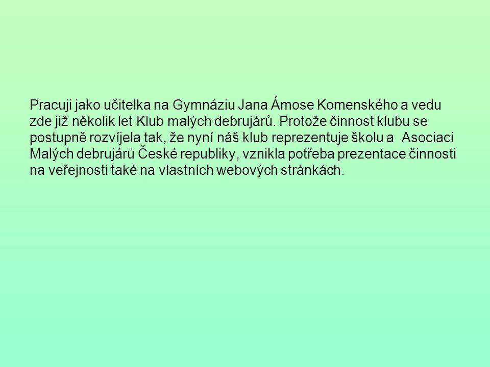 Pracuji jako učitelka na Gymnáziu Jana Ámose Komenského a vedu zde již několik let Klub malých debrujárů.