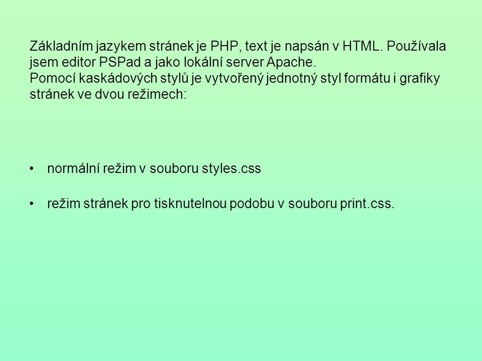 Základním jazykem stránek je PHP, text je napsán v HTML.