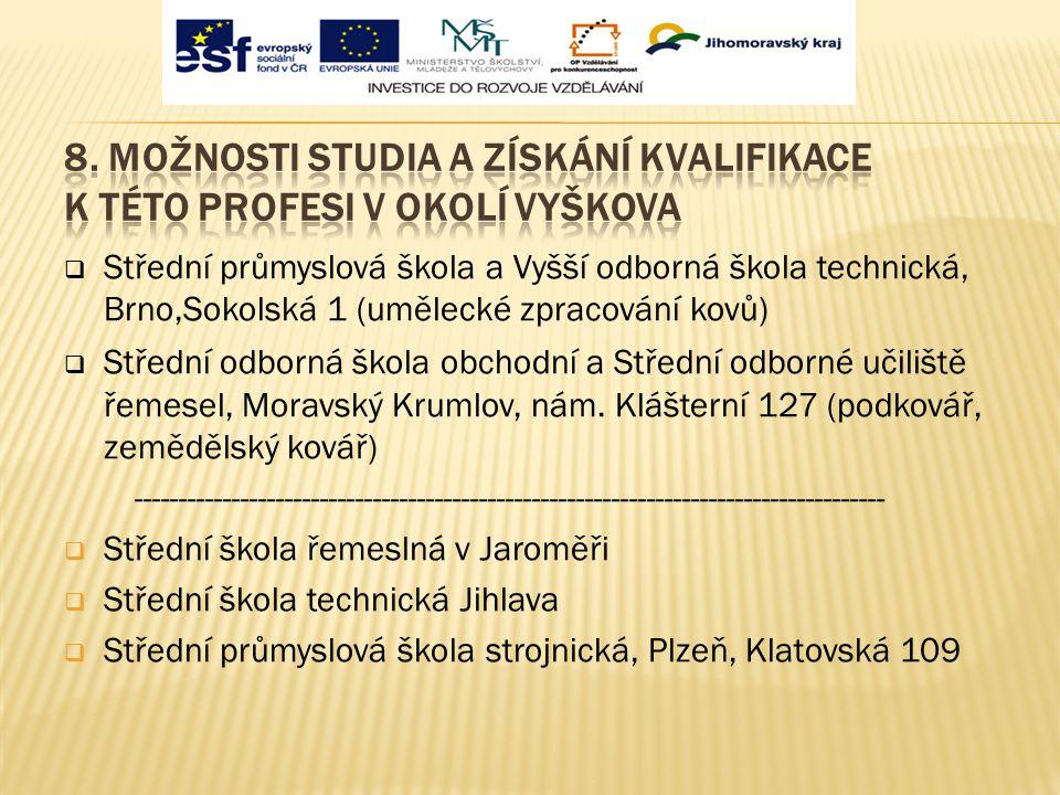  Střední průmyslová škola a Vyšší odborná škola technická, Brno,Sokolská 1 (umělecké zpracování kovů)  Střední odborná škola obchodní a Střední odbo
