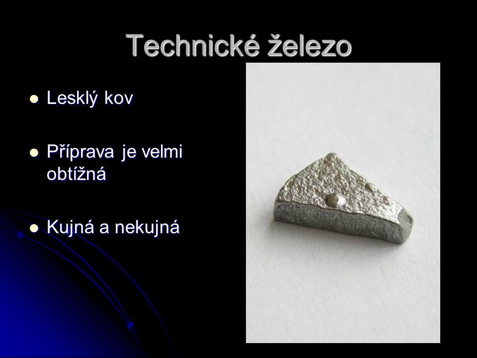Technické železo Lesklý kov Lesklý kov Příprava je velmi obtížná Příprava je velmi obtížná Kujná a nekujná Kujná a nekujná