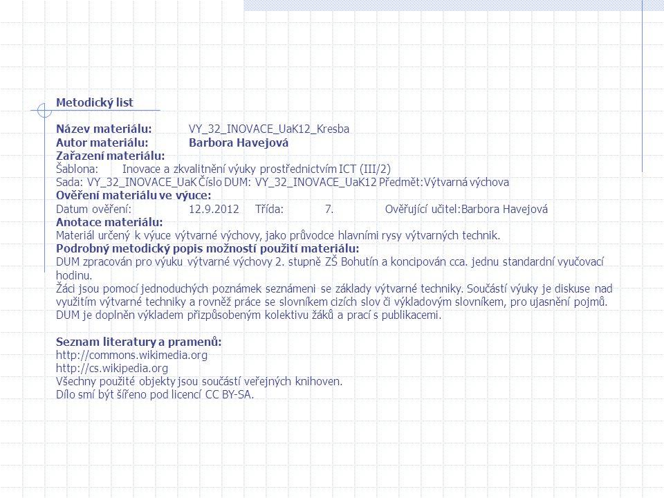 Metodický list Název materiálu:VY_32_INOVACE_UaK12_Kresba Autor materiálu:Barbora Havejová Zařazení materiálu: Šablona:Inovace a zkvalitnění výuky pro