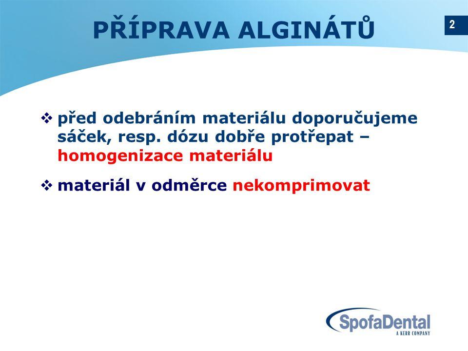 2 PŘÍPRAVA ALGINÁTŮ  před odebráním materiálu doporučujeme sáček, resp. dózu dobře protřepat – homogenizace materiálu  materiál v odměrce nekomprimo