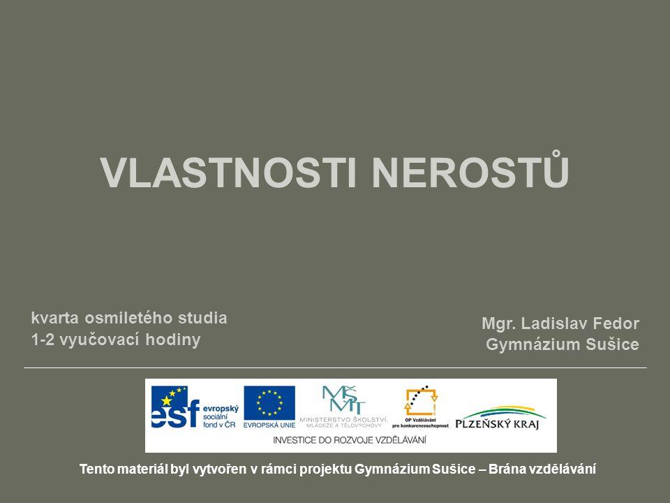 VLASTNOSTI NEROSTŮ Tento materiál byl vytvořen v rámci projektu Gymnázium Sušice – Brána vzdělávání Mgr.