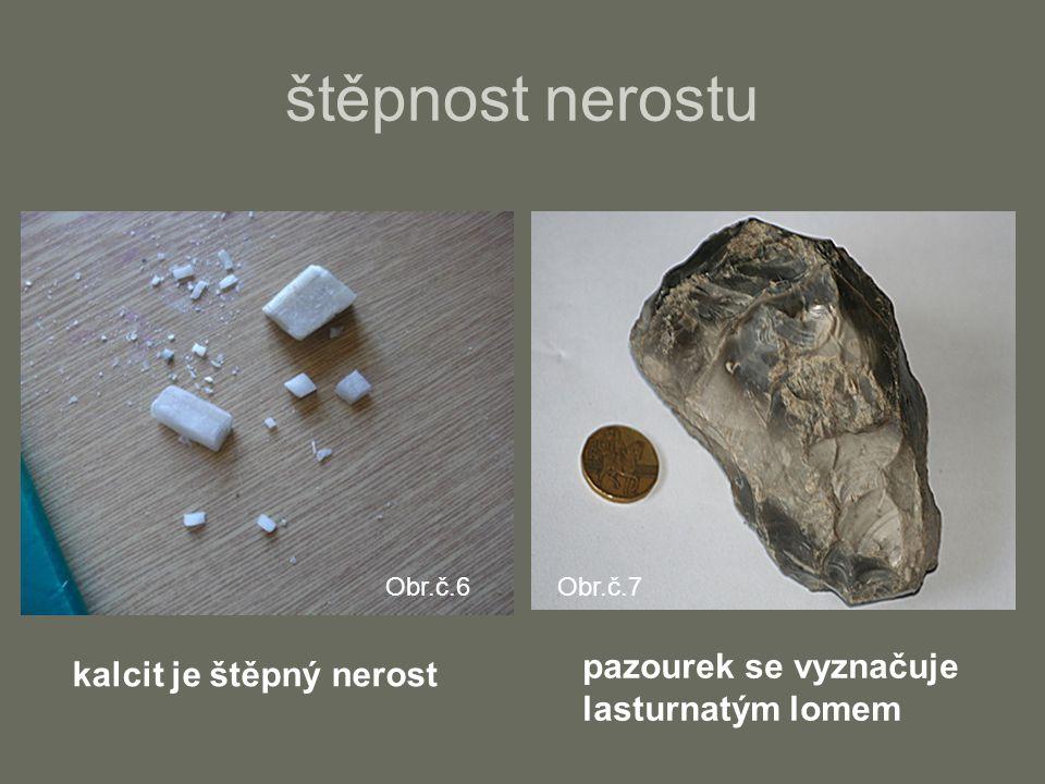štěpnost nerostu kalcit je štěpný nerost pazourek se vyznačuje lasturnatým lomem Obr.č.6Obr.č.7