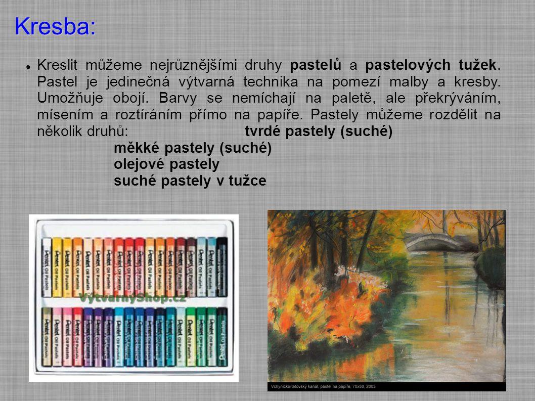 Kresba: Kreslit můžeme nejrůznějšími druhy pastelů a pastelových tužek. Pastel je jedinečná výtvarná technika na pomezí malby a kresby. Umožňuje obojí