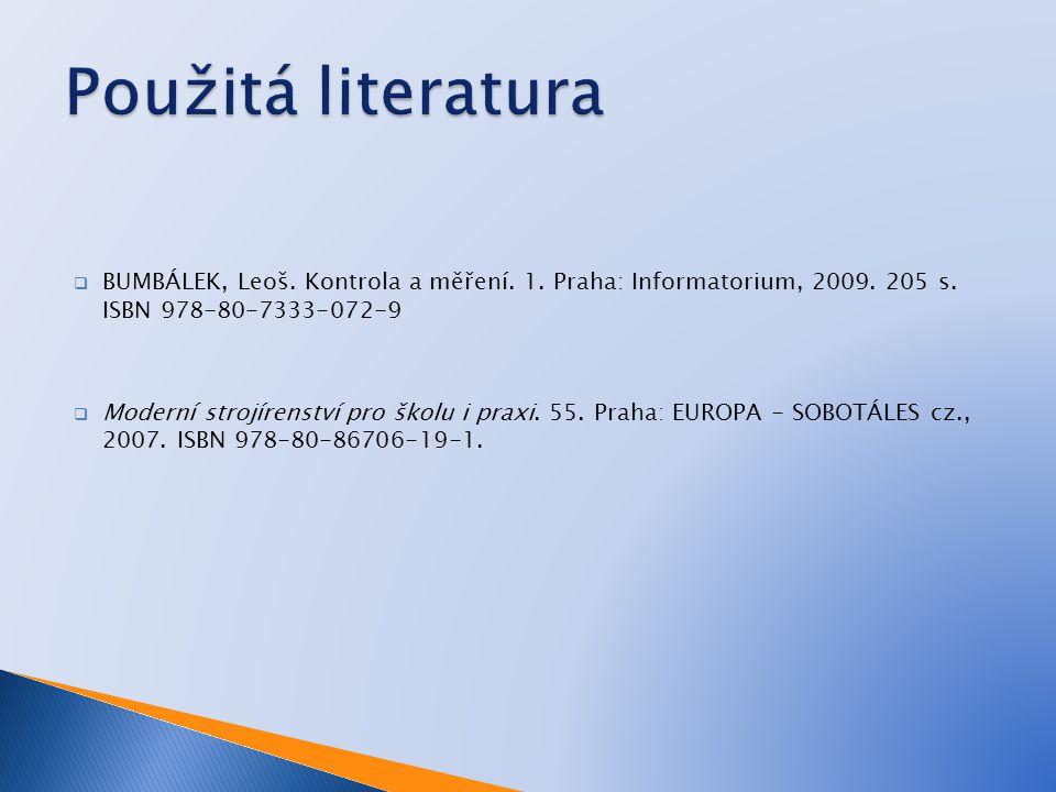  BUMBÁLEK, Leoš. Kontrola a měření. 1. Praha: Informatorium, 2009. 205 s. ISBN 978-80-7333-072-9  Moderní strojírenství pro školu i praxi. 55. Praha