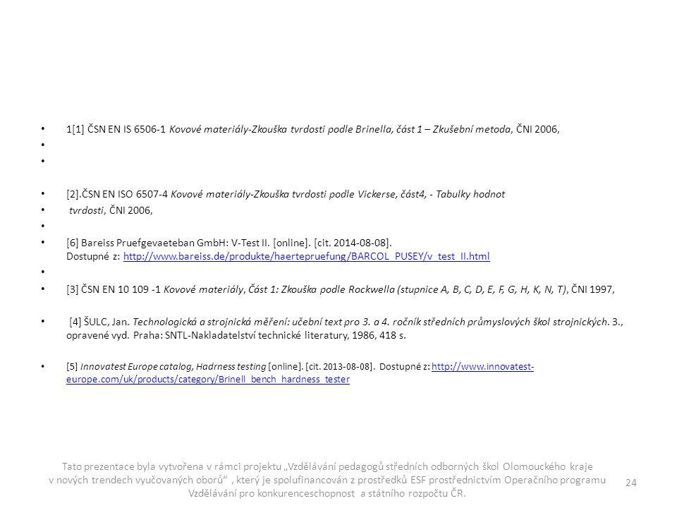 1[1] ČSN EN IS 6506-1 Kovové materiály-Zkouška tvrdosti podle Brinella, část 1 – Zkušební metoda, ČNI 2006, [2].ČSN EN ISO 6507-4 Kovové materiály-Zko