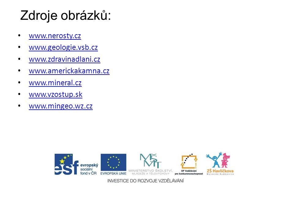Zdroje obrázků: www.nerosty.cz www.geologie.vsb.cz www.zdravinadlani.cz www.americkakamna.cz www.mineral.cz www.vzostup.sk www.mingeo.wz.cz