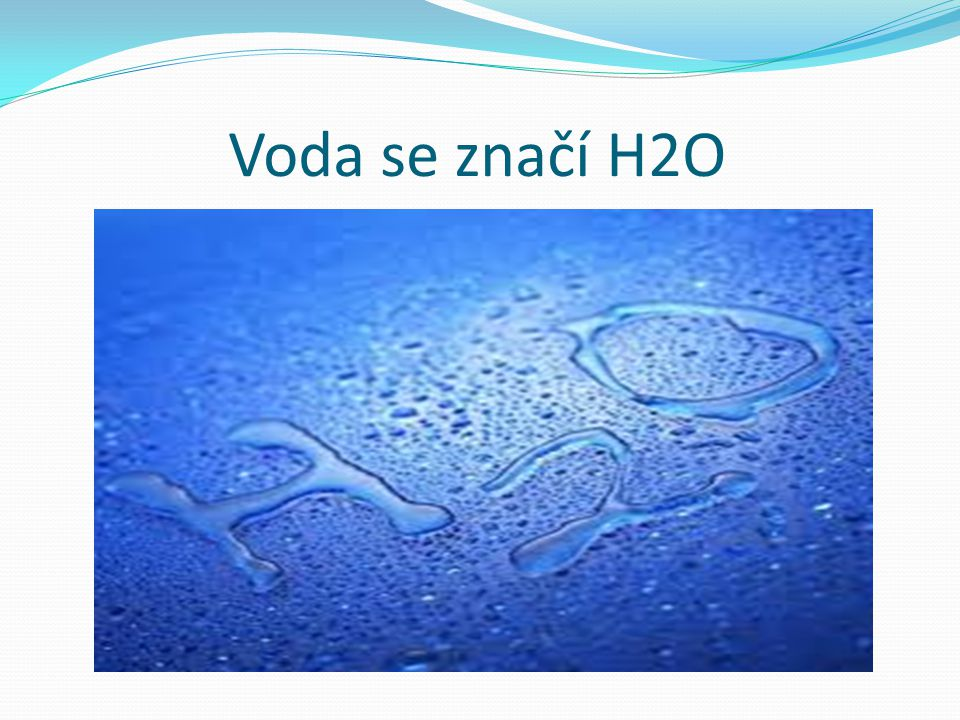 Voda se značí H2O