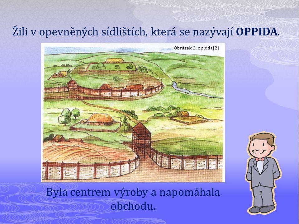 Žili v opevněných sídlištích, která se nazývají OPPIDA. Byla centrem výroby a napomáhala obchodu. Obrázek 2: oppida[2]