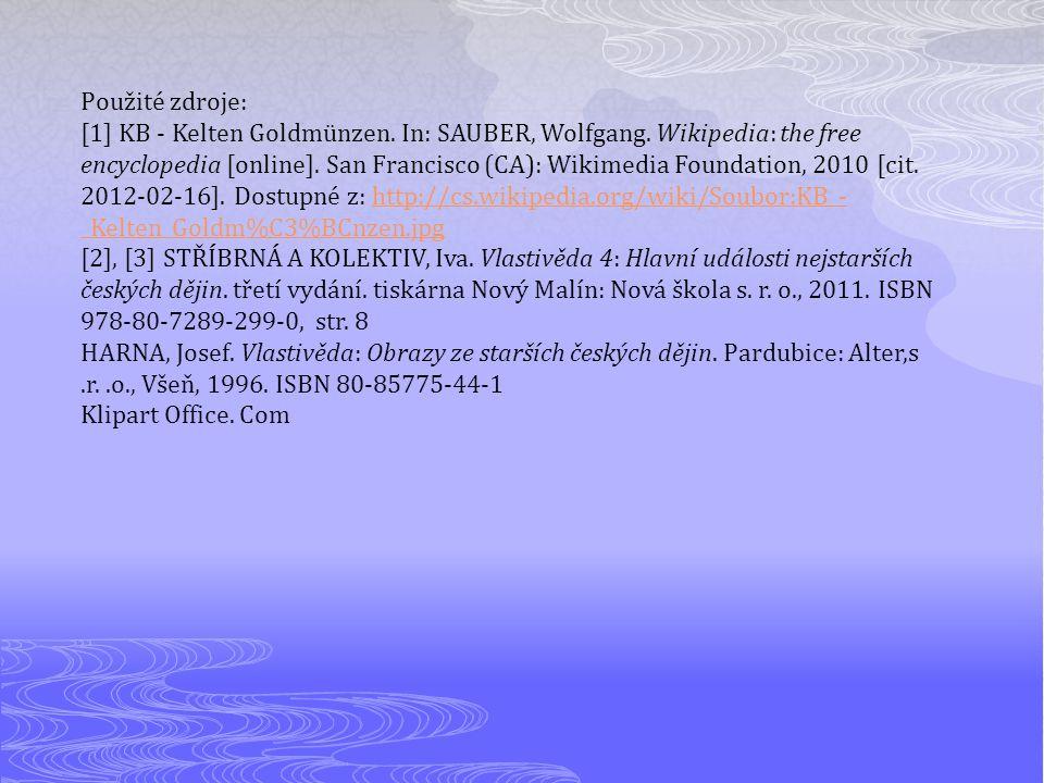 Použité zdroje: [1] KB - Kelten Goldmünzen. In: SAUBER, Wolfgang. Wikipedia: the free encyclopedia [online]. San Francisco (CA): Wikimedia Foundation,