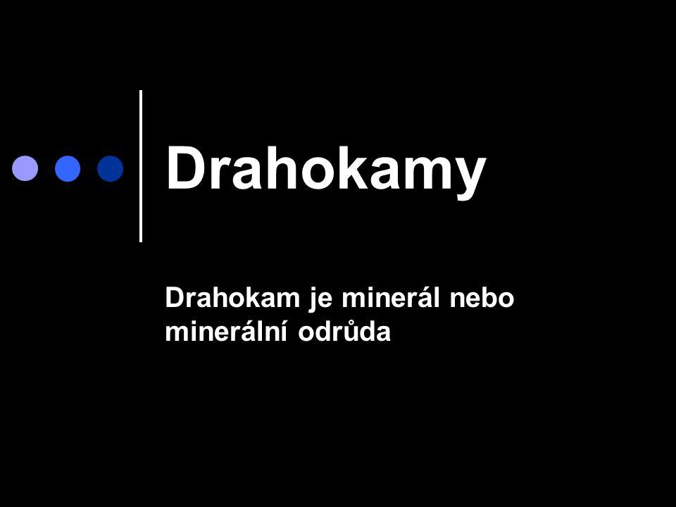 Drahokamy Drahokam je minerál nebo minerální odrůda