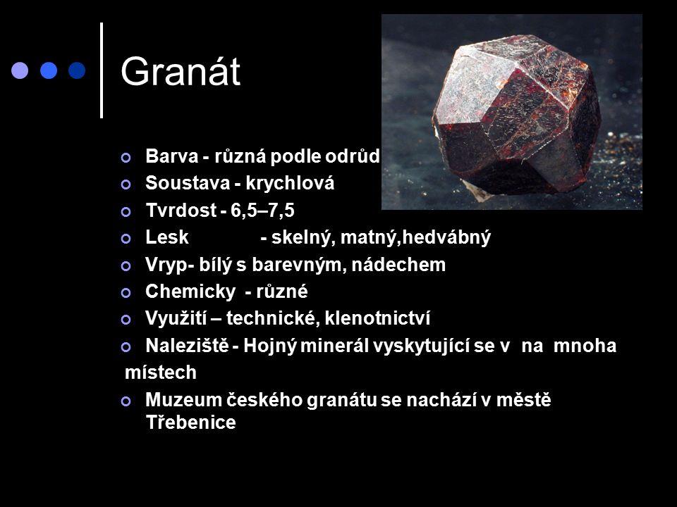 Granát Barva - různá podle odrůd Soustava - krychlová Tvrdost - 6,5–7,5 Lesk - skelný, matný,hedvábný Vryp- bílý s barevným, nádechem Chemicky - různé