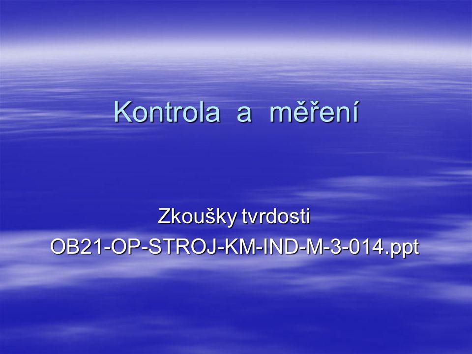 Kontrola a měření Zkoušky tvrdosti OB21-OP-STROJ-KM-IND-M-3-014.ppt