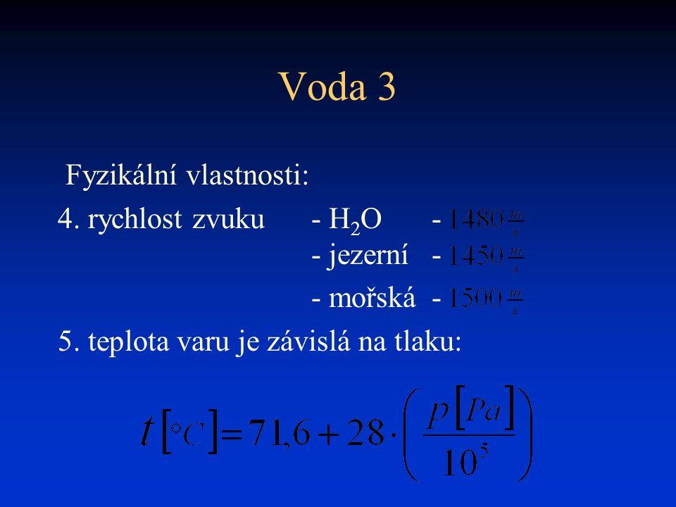Voda 3 Fyzikální vlastnosti: 4. rychlost zvuku- H 2 O- - jezerní- - mořská- 5. teplota varu je závislá na tlaku: