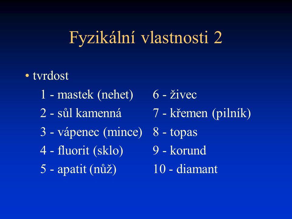 Fyzikální vlastnosti 2 tvrdost 1 - mastek (nehet)6 - živec 2 - sůl kamenná 7 - křemen (pilník) 3 - vápenec (mince) 8 - topas 4 - fluorit (sklo)9 - kor