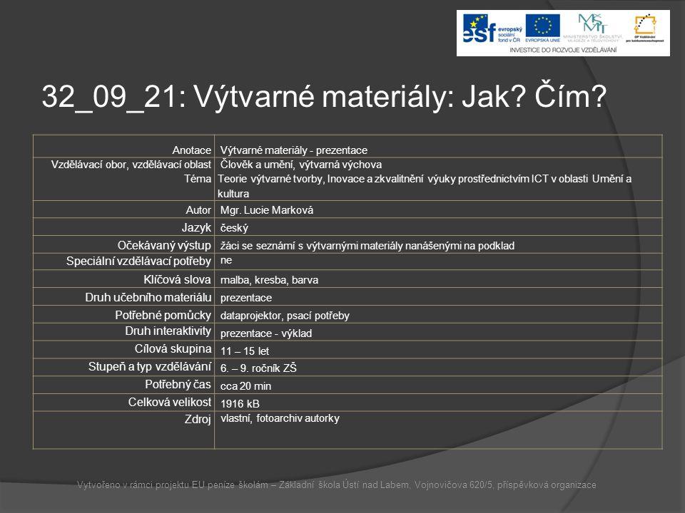 32_09_21: Výtvarné materiály: Jak? Čím? Anotace Výtvarné materiály - prezentace Vzdělávací obor, vzdělávací oblast Téma Člověk a umění, výtvarná výcho