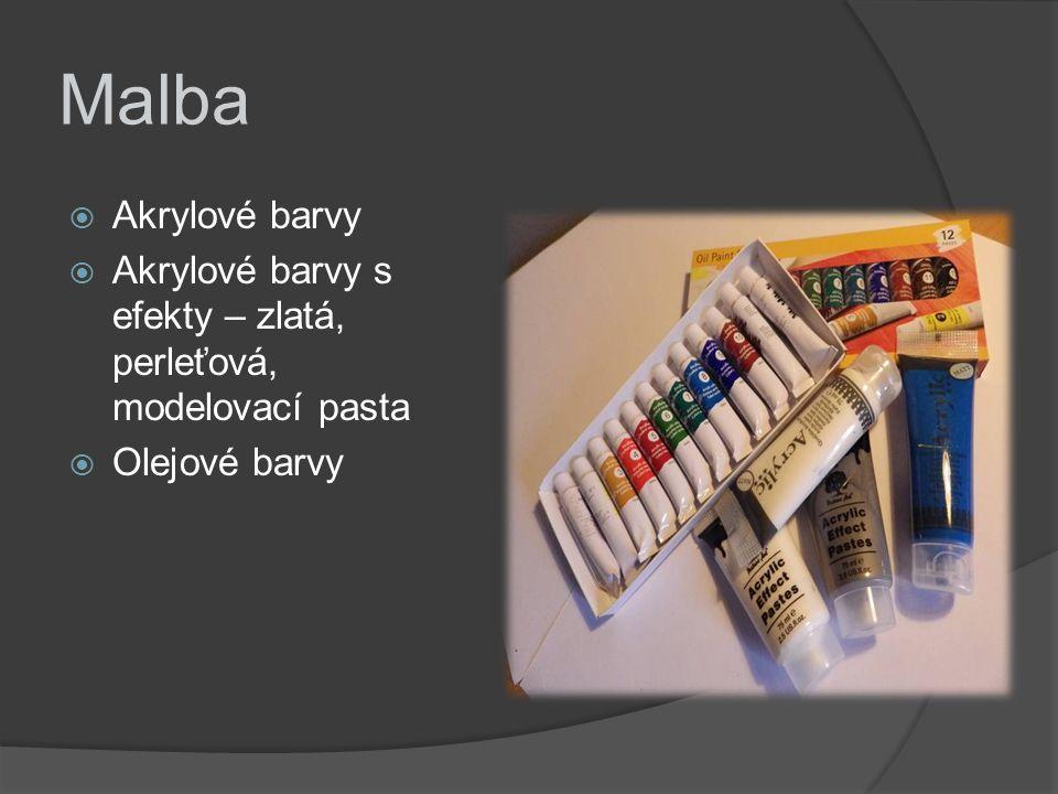 Malba  Akrylové barvy  Akrylové barvy s efekty – zlatá, perleťová, modelovací pasta  Olejové barvy