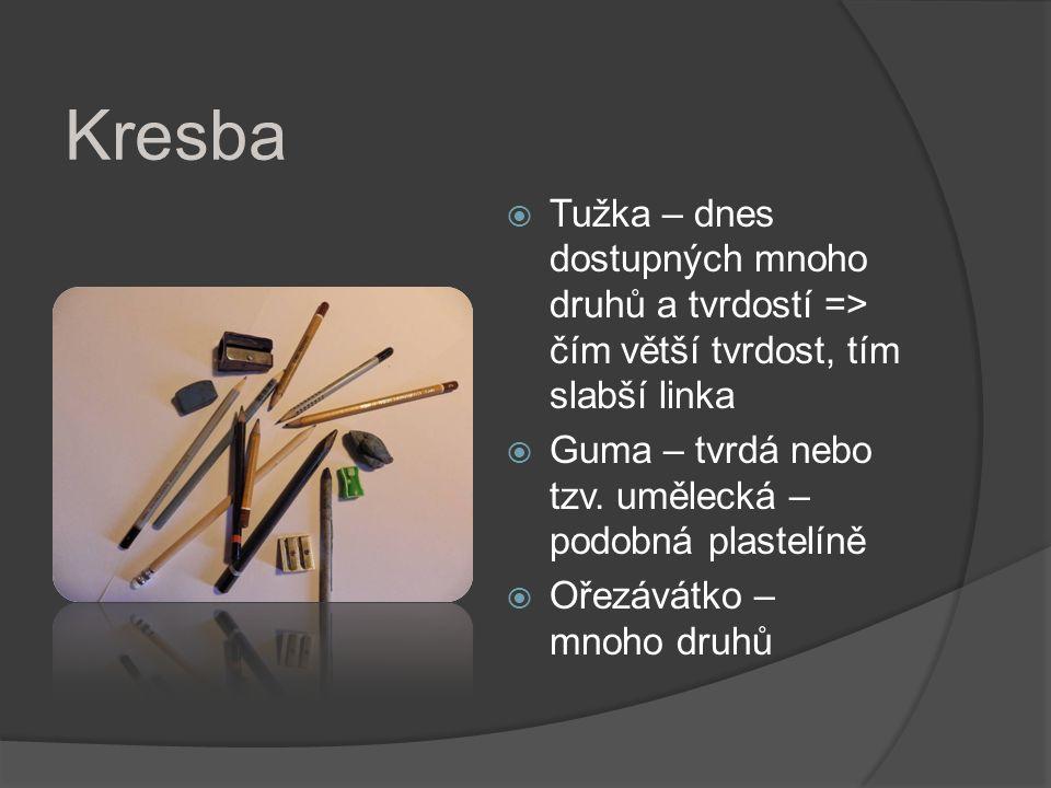 Kresba  Tužka – dnes dostupných mnoho druhů a tvrdostí => čím větší tvrdost, tím slabší linka  Guma – tvrdá nebo tzv. umělecká – podobná plastelíně