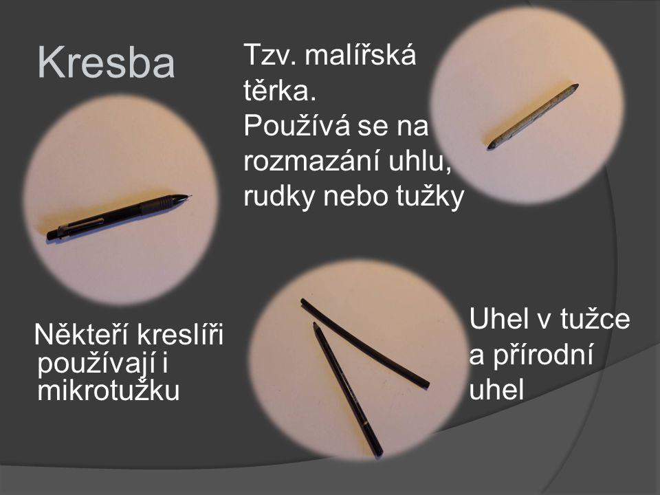Kresba Někteří kreslíři používají i mikrotužku Tzv. malířská těrka. Používá se na rozmazání uhlu, rudky nebo tužky Uhel v tužce a přírodní uhel